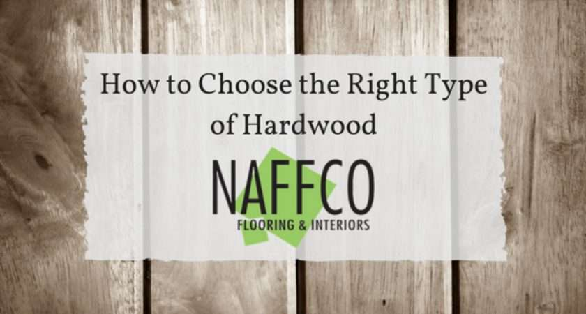 Choose Right Type Hardwood Naffco Floors