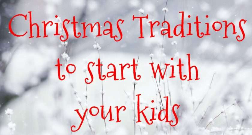 Christmas Traditions Start Your Kids Beansters Bytes