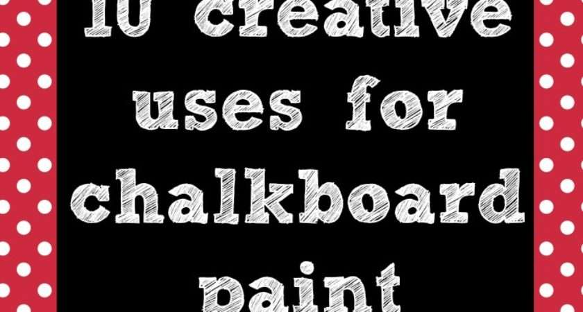 Creative Ways Chalkboard Paint Cleverly Inspired