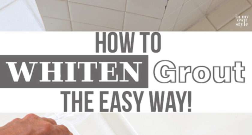 Fast Easy Way Whiten Tile Grout Own Style
